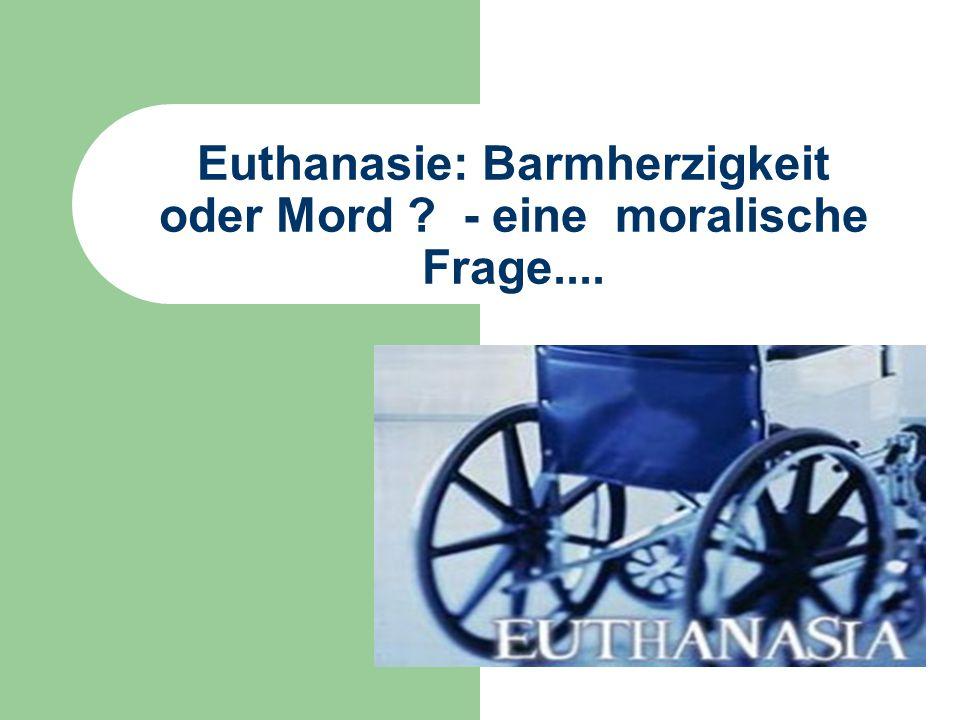 Euthanasie: Barmherzigkeit oder Mord - eine moralische Frage....