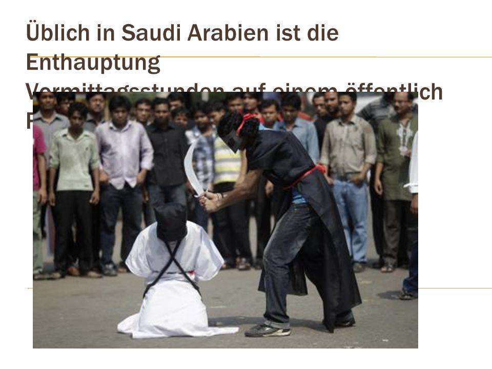 Üblich in Saudi Arabien ist die Enthauptung