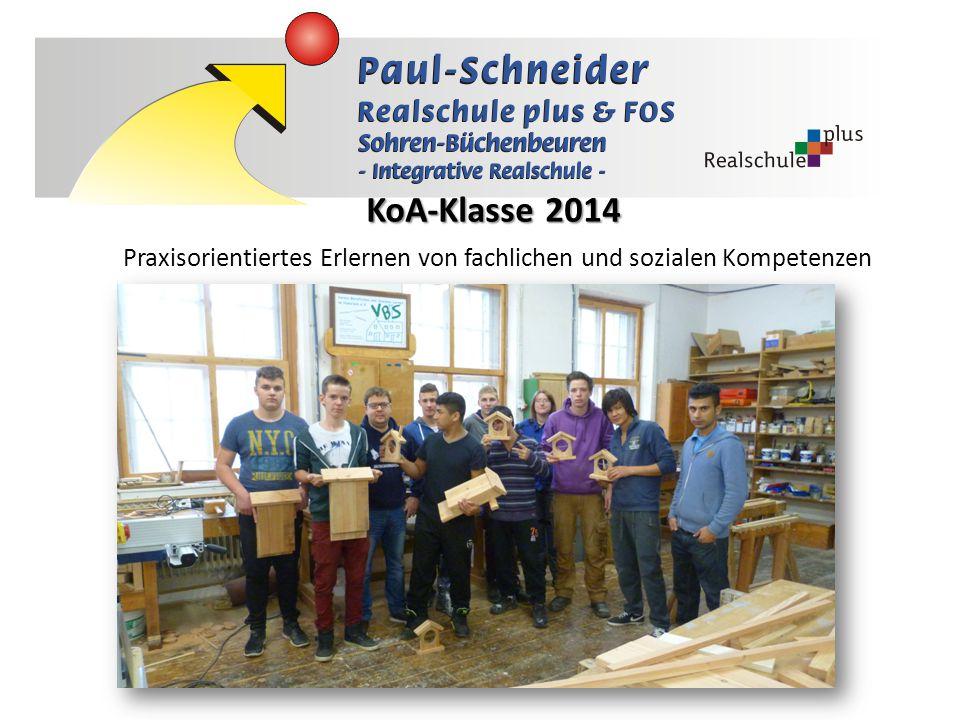 KoA-Klasse 2014 Praxisorientiertes Erlernen von fachlichen und sozialen Kompetenzen