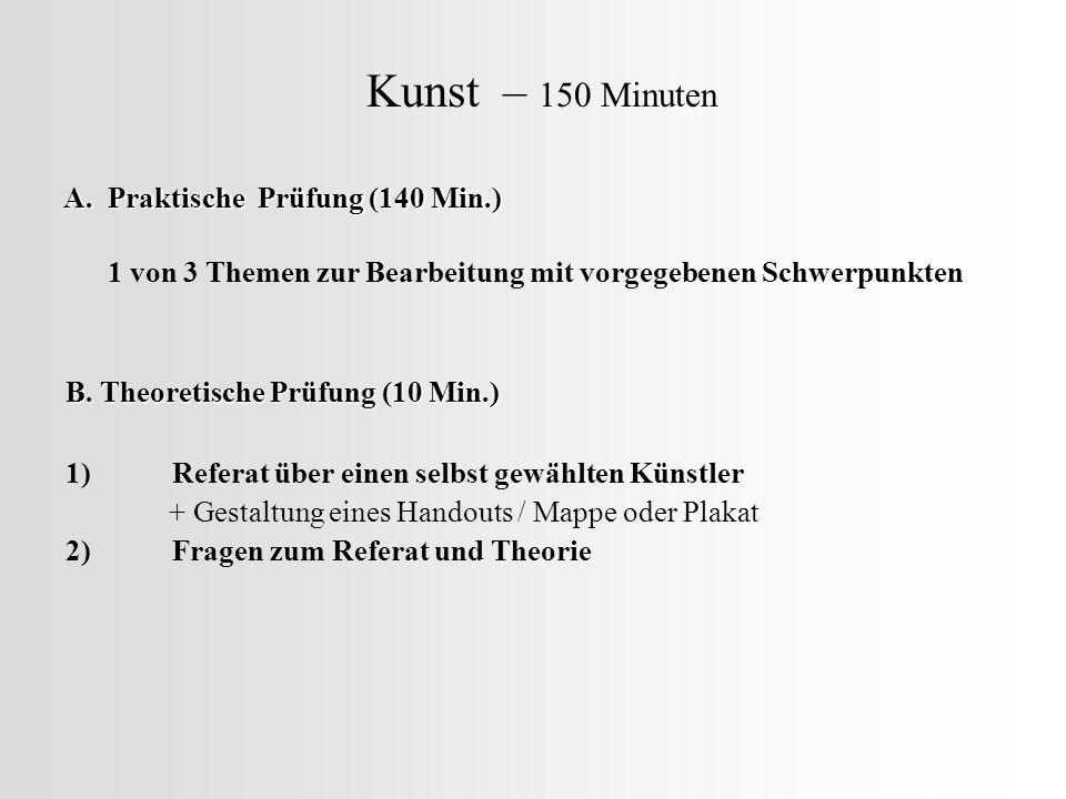 Kunst – 150 Minuten A. Praktische Prüfung (140 Min.)