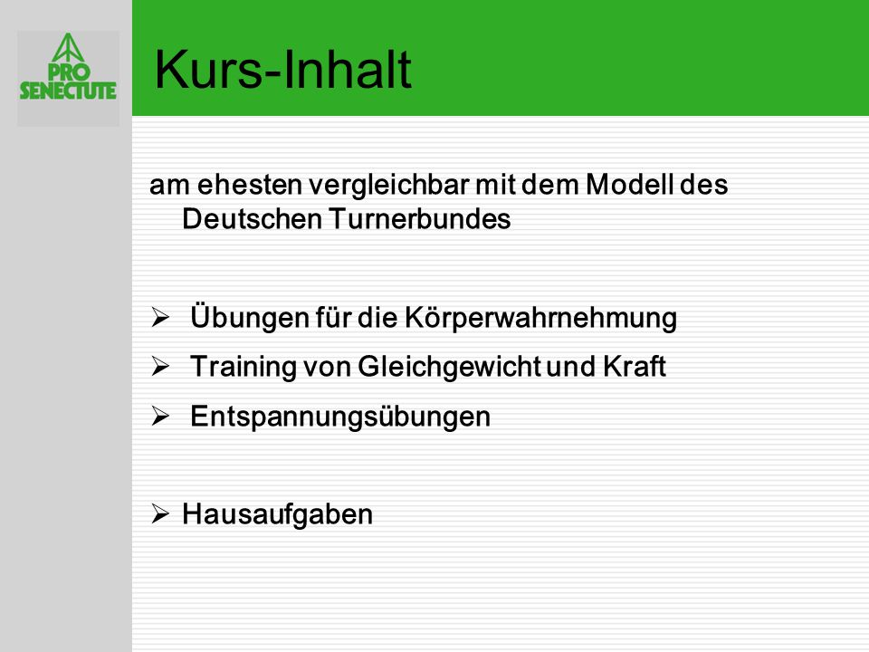 Kurs-Inhalt am ehesten vergleichbar mit dem Modell des Deutschen Turnerbundes. Übungen für die Körperwahrnehmung.