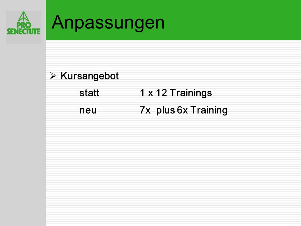 Anpassungen Kursangebot statt 1 x 12 Trainings neu 7x plus 6x Training