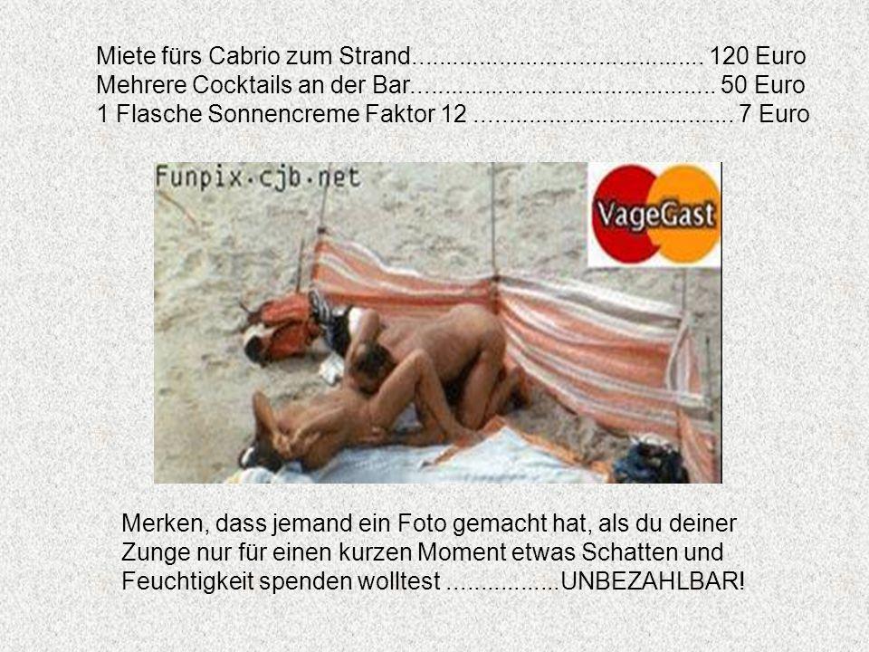 Miete fürs Cabrio zum Strand............................................ 120 Euro