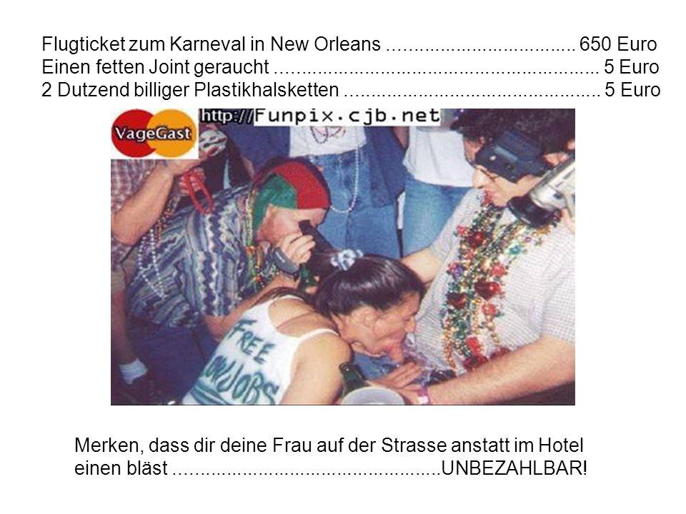 Flugticket zum Karneval in New Orleans .................................... 650 Euro