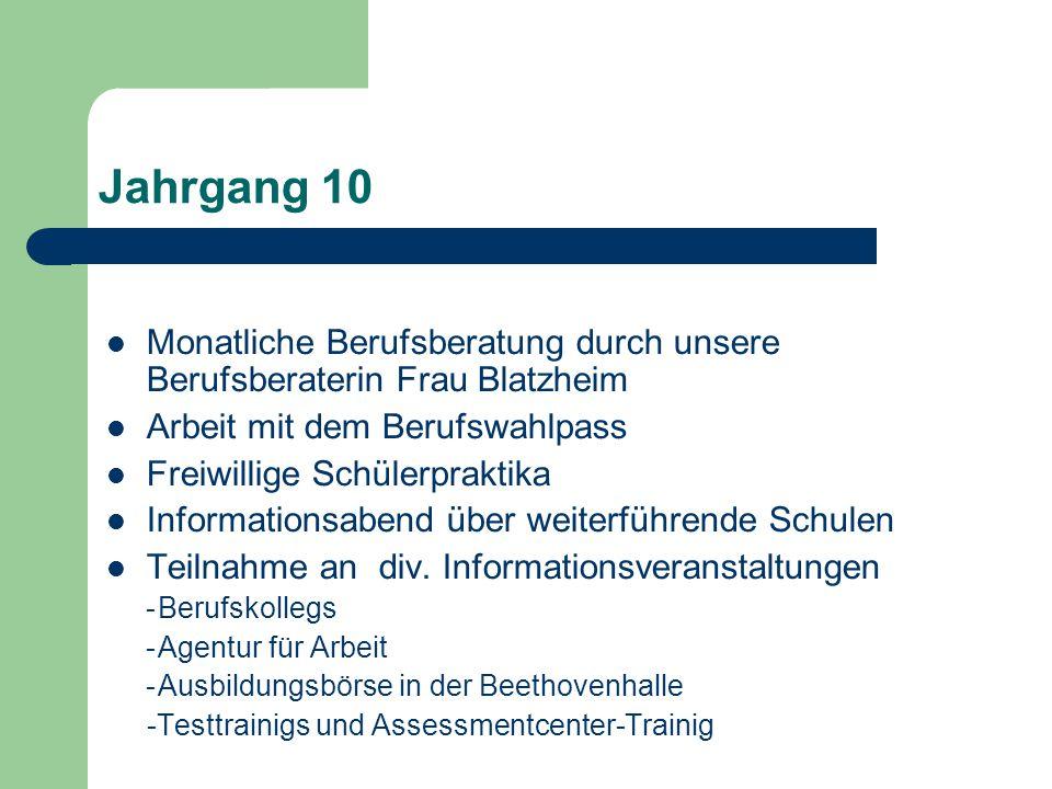 Jahrgang 10 Monatliche Berufsberatung durch unsere Berufsberaterin Frau Blatzheim. Arbeit mit dem Berufswahlpass.
