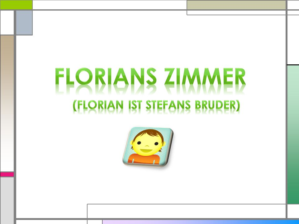 (Florian ist stefans bruder)