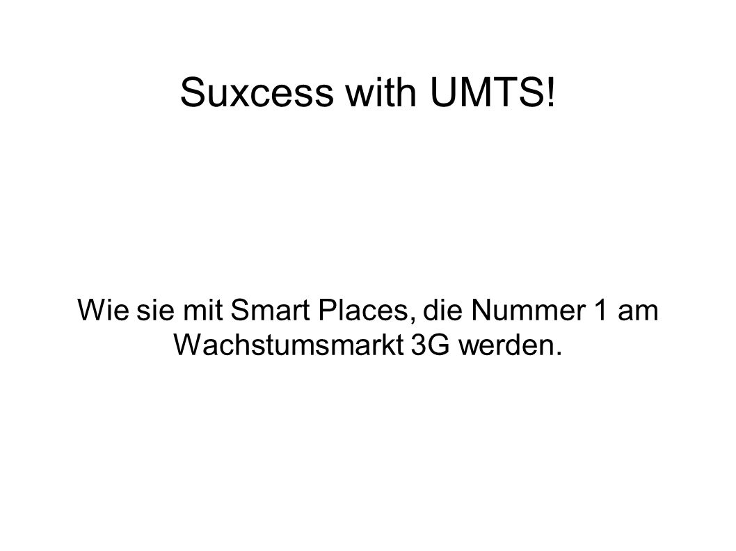 Wie sie mit Smart Places, die Nummer 1 am Wachstumsmarkt 3G werden.