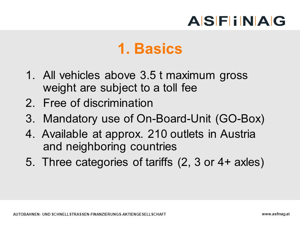 1. Basics All vehicles above 3.5 t maximum gross weight are subject to a toll fee. Free of discrimination.