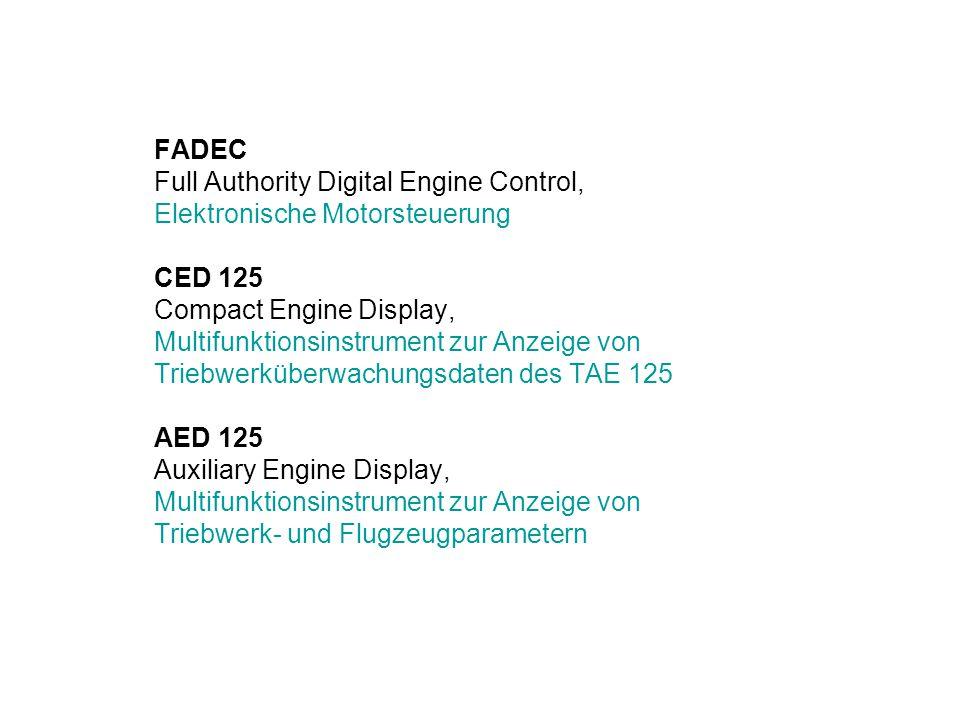 FADEC Full Authority Digital Engine Control, Elektronische Motorsteuerung CED 125 Compact Engine Display, Multifunktionsinstrument zur Anzeige von Triebwerküberwachungsdaten des TAE 125 AED 125 Auxiliary Engine Display, Multifunktionsinstrument zur Anzeige von Triebwerk- und Flugzeugparametern