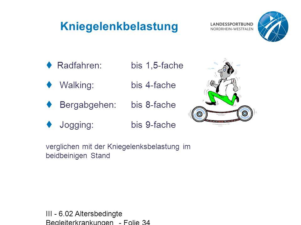 Kniegelenkbelastung Radfahren: bis 1,5-fache Walking: bis 4-fache