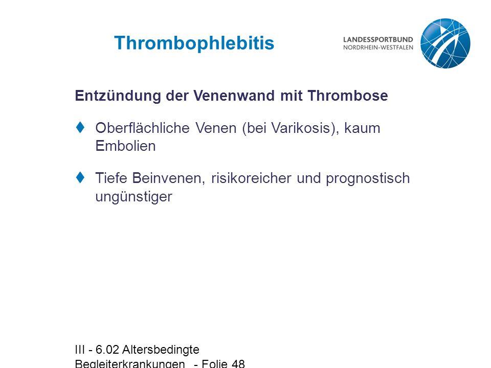 Thrombophlebitis Entzündung der Venenwand mit Thrombose