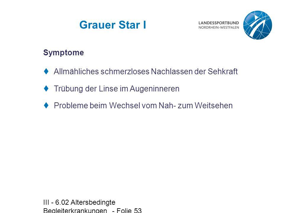 Grauer Star I Symptome. Allmähliches schmerzloses Nachlassen der Sehkraft. Trübung der Linse im Augeninneren.