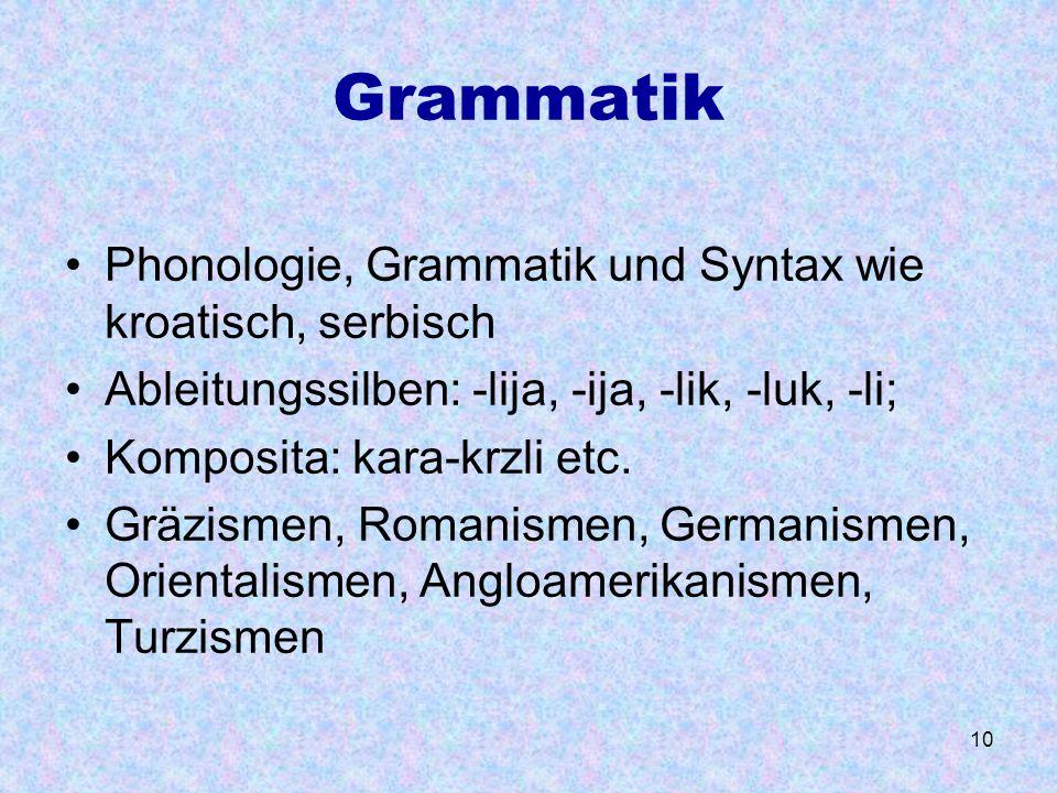Grammatik Phonologie, Grammatik und Syntax wie kroatisch, serbisch