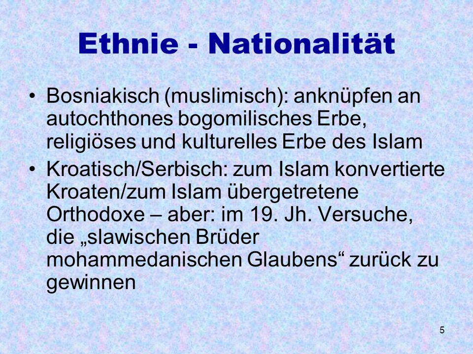Ethnie - Nationalität Bosniakisch (muslimisch): anknüpfen an autochthones bogomilisches Erbe, religiöses und kulturelles Erbe des Islam.