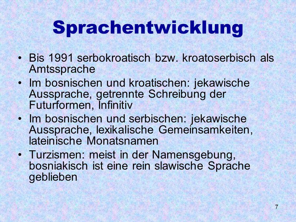 Sprachentwicklung Bis 1991 serbokroatisch bzw. kroatoserbisch als Amtssprache.