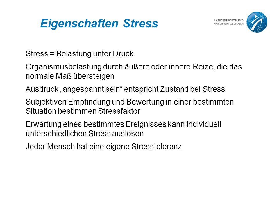 Eigenschaften Stress Stress = Belastung unter Druck