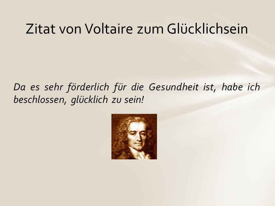 Zitat von Voltaire zum Glücklichsein