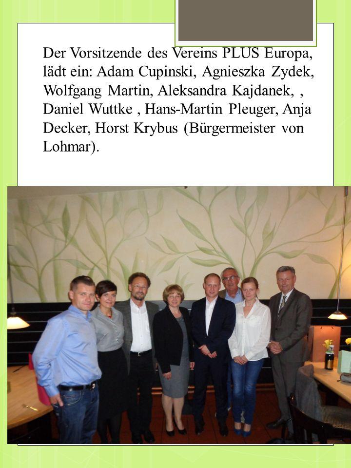 Der Vorsitzende des Vereins PLUS Europa, lädt ein: Adam Cupinski, Agnieszka Zydek, Wolfgang Martin, Aleksandra Kajdanek, , Daniel Wuttke , Hans-Martin Pleuger, Anja Decker, Horst Krybus (Bürgermeister von Lohmar).