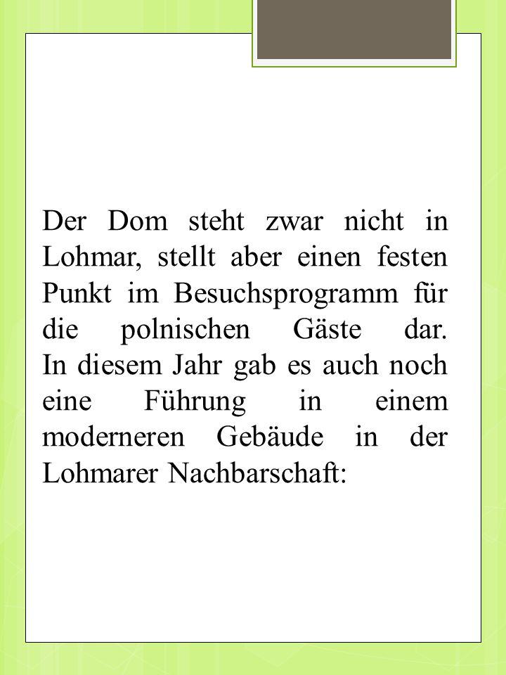 Der Dom steht zwar nicht in Lohmar, stellt aber einen festen Punkt im Besuchsprogramm für die polnischen Gäste dar.