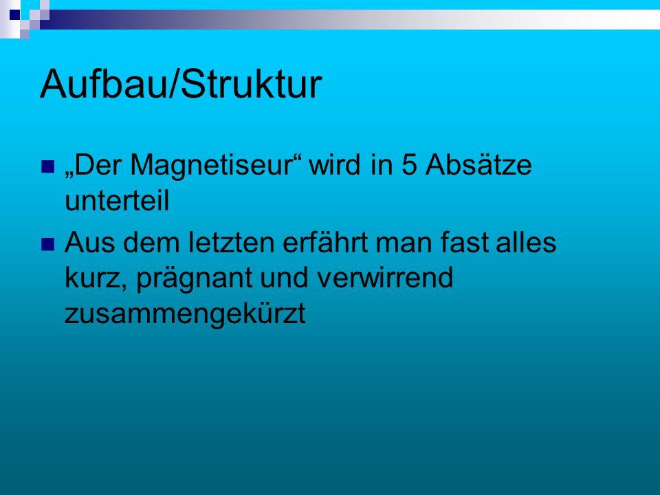 """Aufbau/Struktur """"Der Magnetiseur wird in 5 Absätze unterteil"""