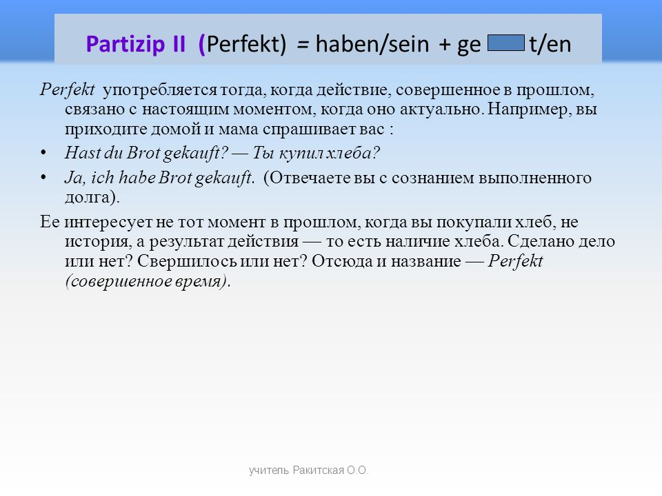 Partizip II (Perfekt) = haben/sein + ge t/en