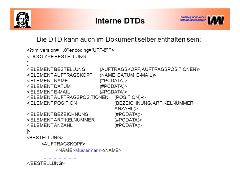 Interne DTDs Die DTD kann auch im Dokument selber enthalten sein:
