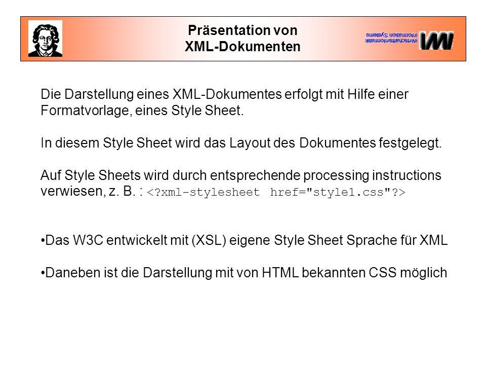 Präsentation von XML-Dokumenten. Die Darstellung eines XML-Dokumentes erfolgt mit Hilfe einer Formatvorlage, eines Style Sheet.