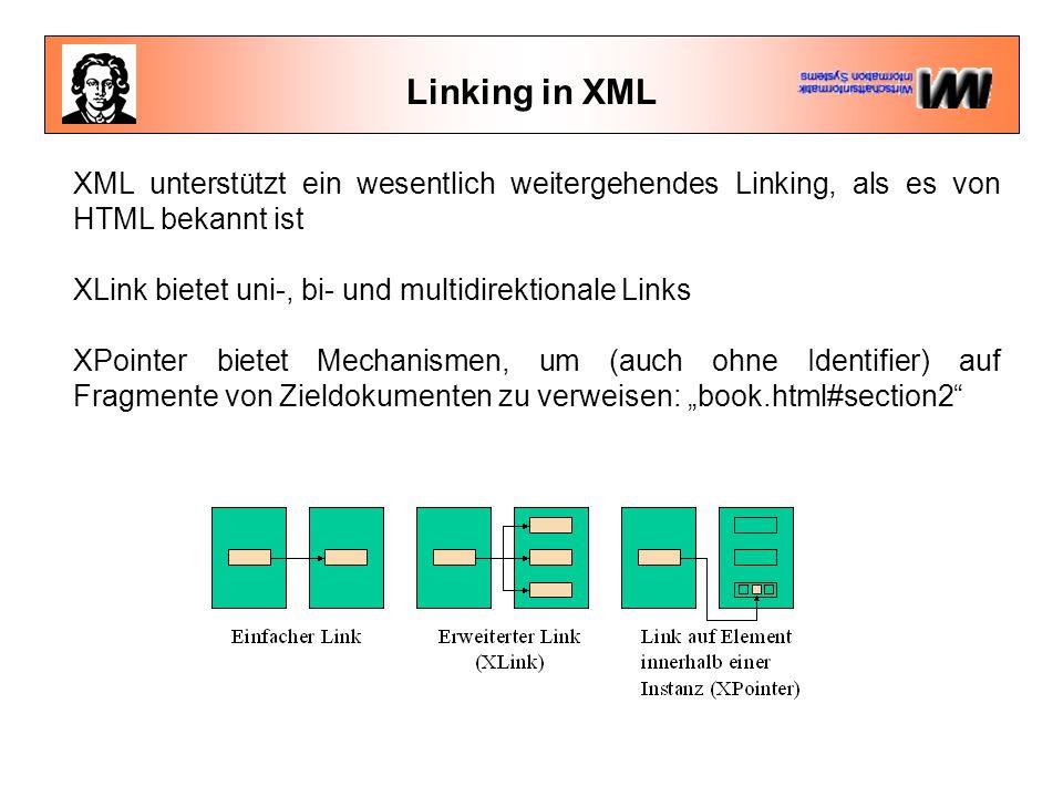 Linking in XML XML unterstützt ein wesentlich weitergehendes Linking, als es von HTML bekannt ist.