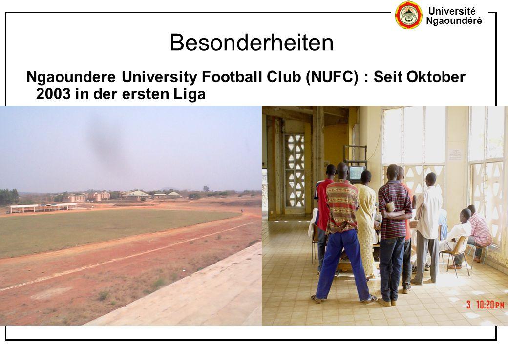 Besonderheiten Ngaoundere University Football Club (NUFC) : Seit Oktober 2003 in der ersten Liga