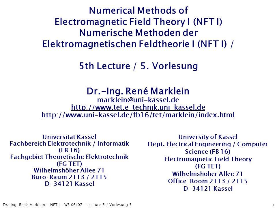 Numerical Methods of Electromagnetic Field Theory I (NFT I) Numerische Methoden der Elektromagnetischen Feldtheorie I (NFT I) / 5th Lecture / 5. Vorlesung