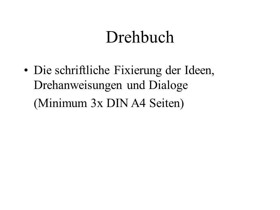 DrehbuchDie schriftliche Fixierung der Ideen, Drehanweisungen und Dialoge. (Minimum 3x DIN A4 Seiten)
