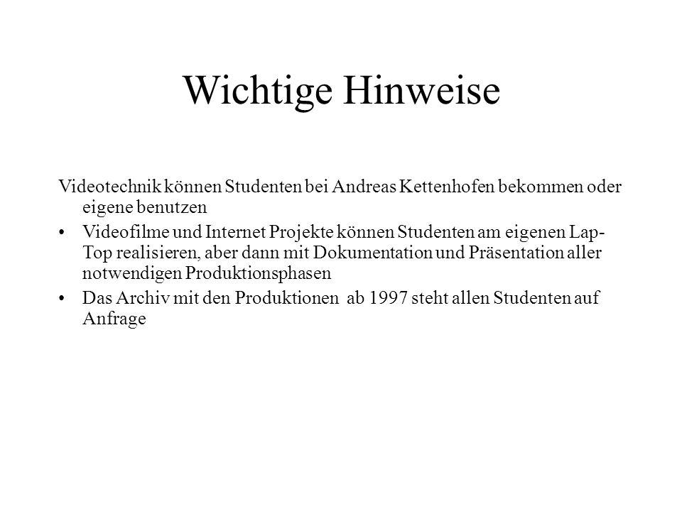 Wichtige HinweiseVideotechnik können Studenten bei Andreas Kettenhofen bekommen oder eigene benutzen.