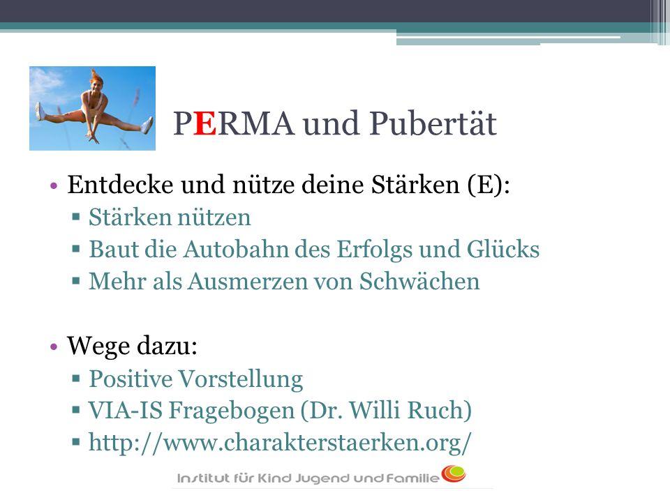 PERMA und Pubertät Entdecke und nütze deine Stärken (E): Wege dazu: