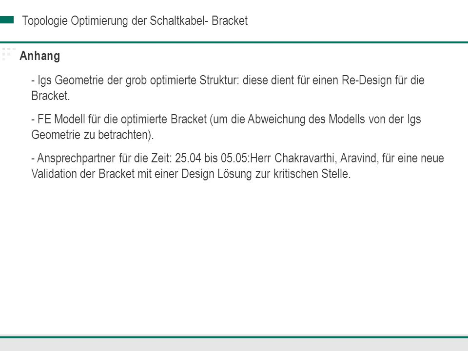 Anhang Igs Geometrie der grob optimierte Struktur: diese dient für einen Re-Design für die Bracket.