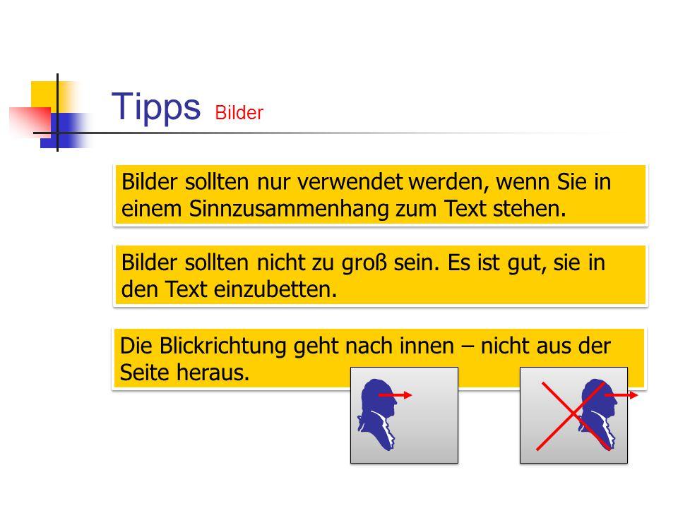 Tipps Bilder Bilder sollten nur verwendet werden, wenn Sie in einem Sinnzusammenhang zum Text stehen.