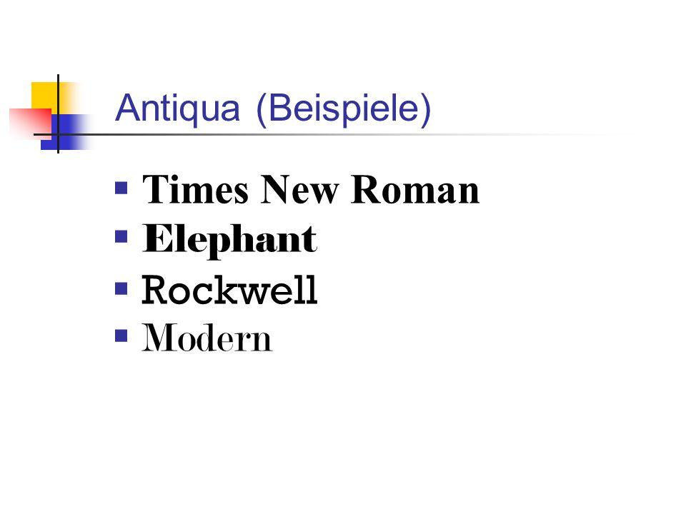 Antiqua (Beispiele) Times New Roman Elephant Rockwell Modern