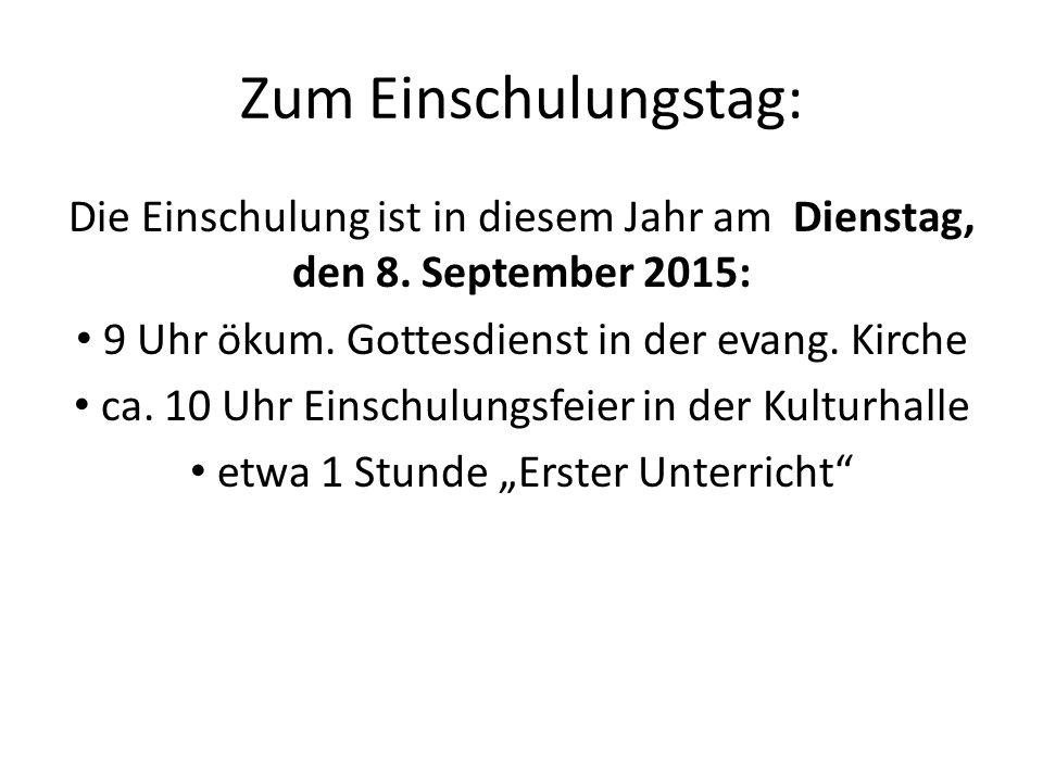Zum Einschulungstag: Die Einschulung ist in diesem Jahr am Dienstag, den 8. September 2015: 9 Uhr ökum. Gottesdienst in der evang. Kirche.