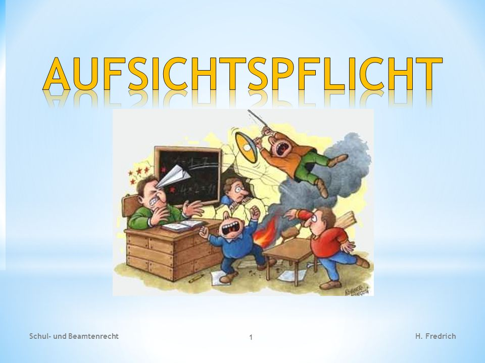 AUFSICHTSPFLICHT Schul- und Beamtenrecht H. Fredrich