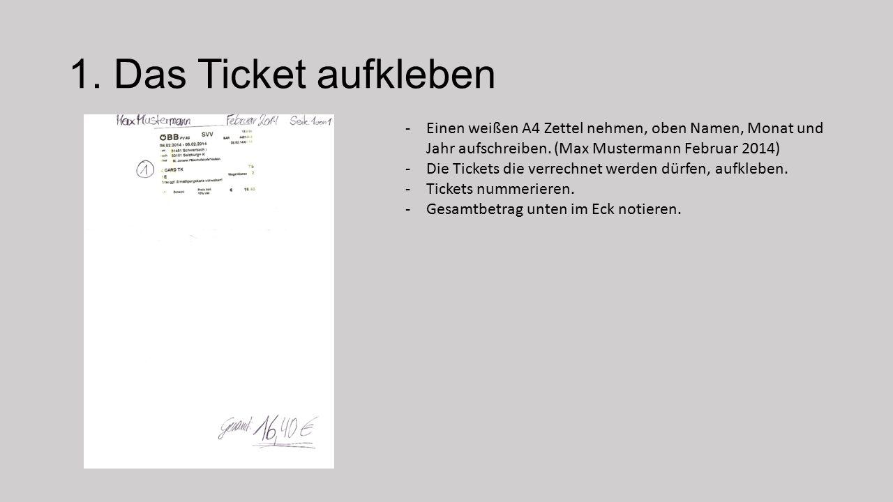 1. Das Ticket aufkleben Einen weißen A4 Zettel nehmen, oben Namen, Monat und Jahr aufschreiben. (Max Mustermann Februar 2014)