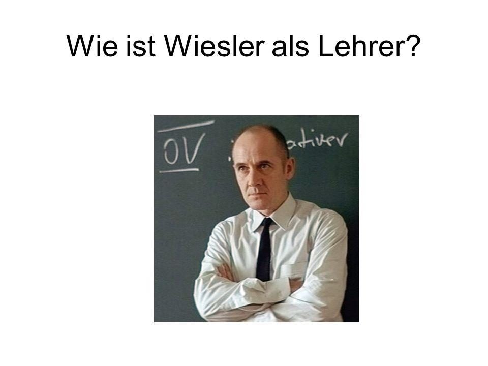 Wie ist Wiesler als Lehrer