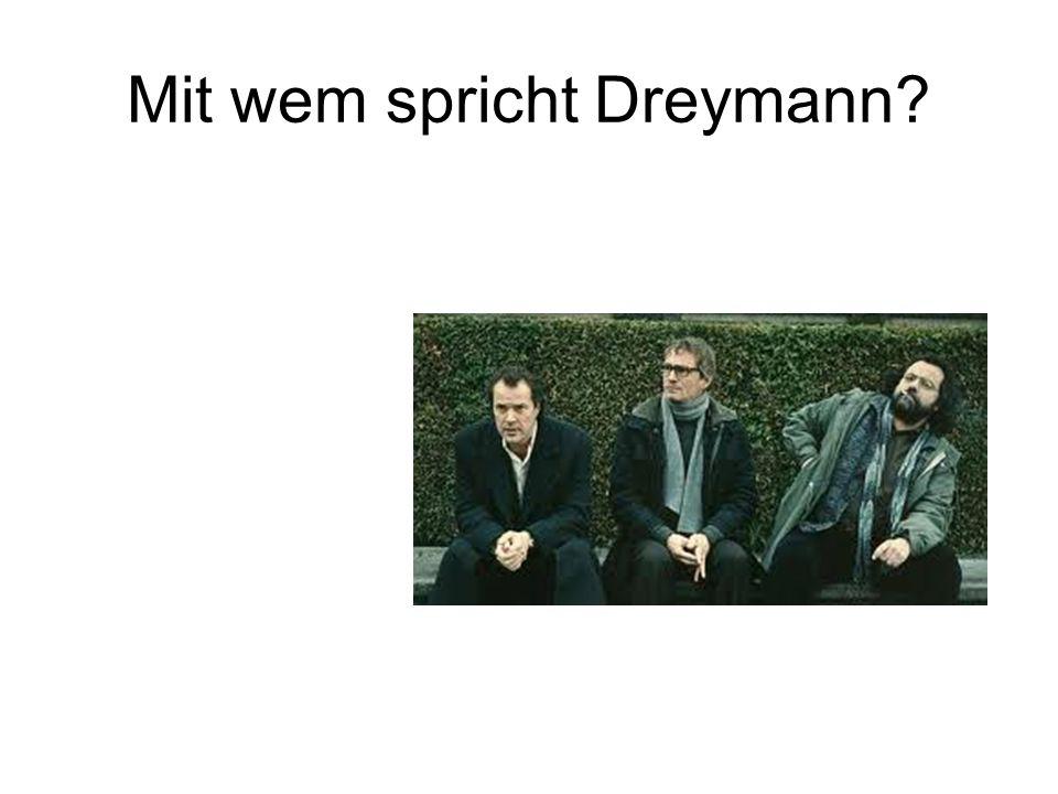 Mit wem spricht Dreymann