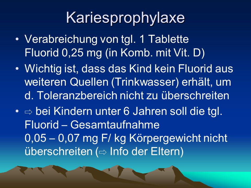 Kariesprophylaxe Verabreichung von tgl. 1 Tablette Fluorid 0,25 mg (in Komb. mit Vit. D)