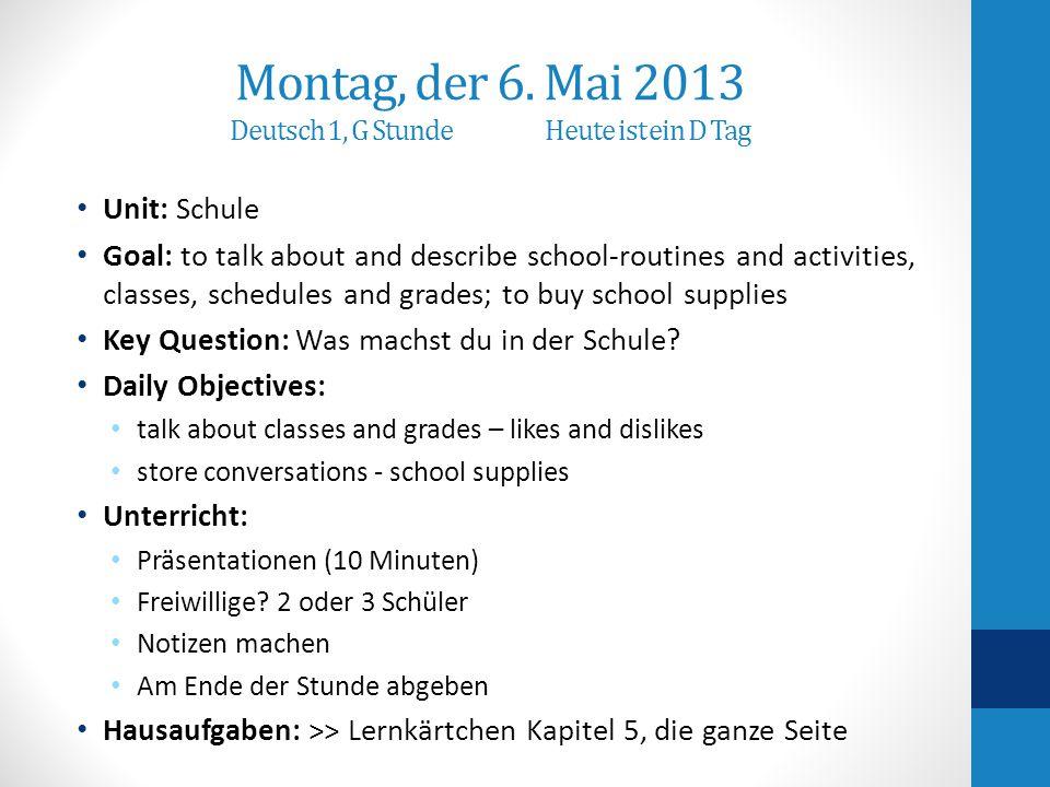 Montag, der 6. Mai 2013 Deutsch 1, G Stunde Heute ist ein D Tag