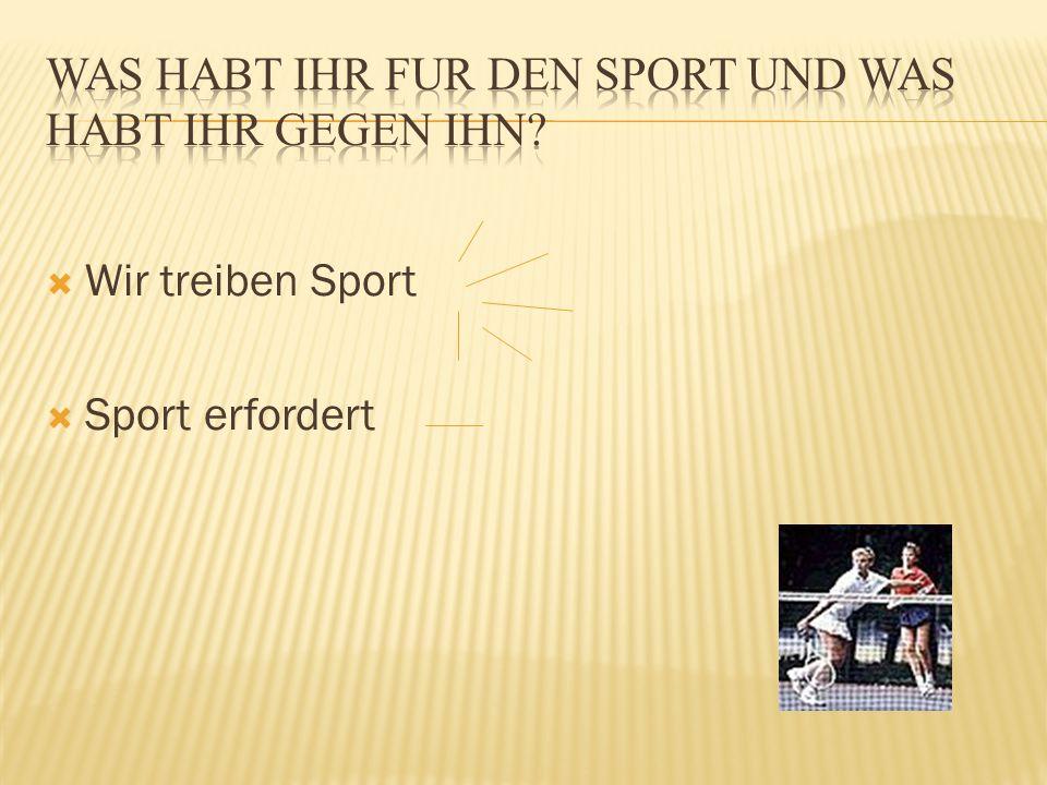 Was habt ihr fur den Sport und was habt ihr gegen ihn