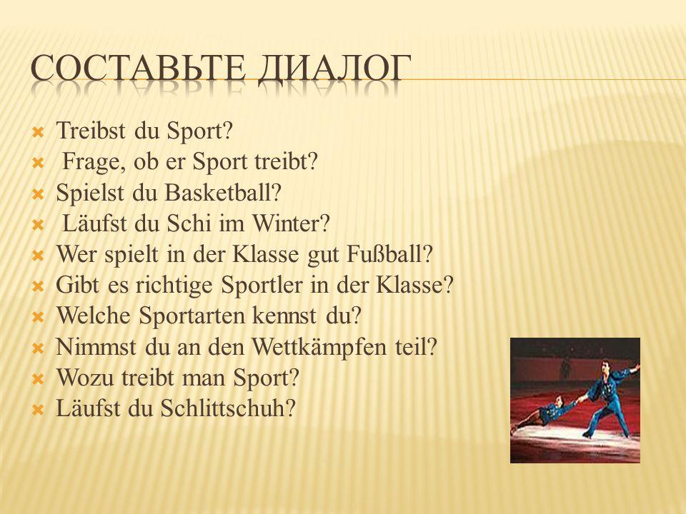Составьте диалог Treibst du Sport Frage, ob er Sport treibt