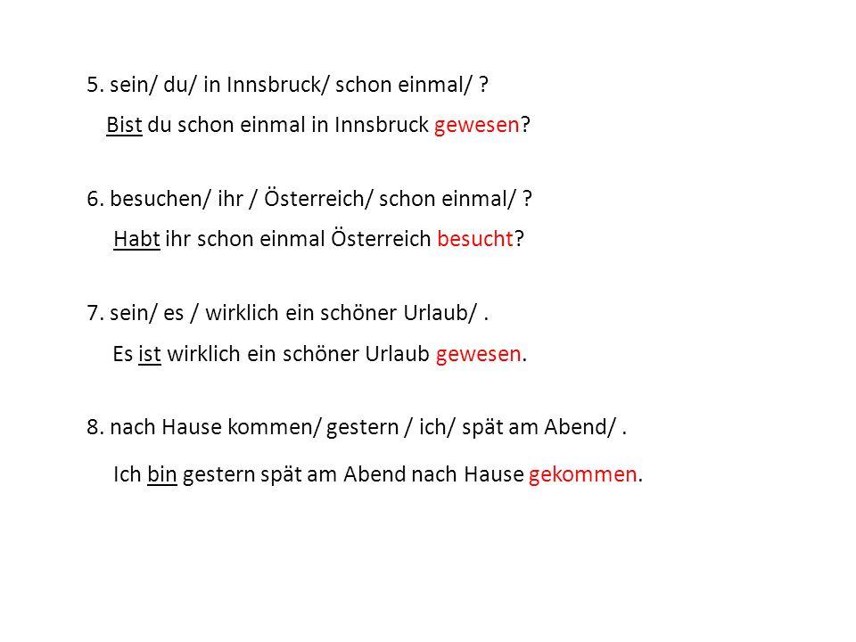 5. sein/ du/ in Innsbruck/ schon einmal/