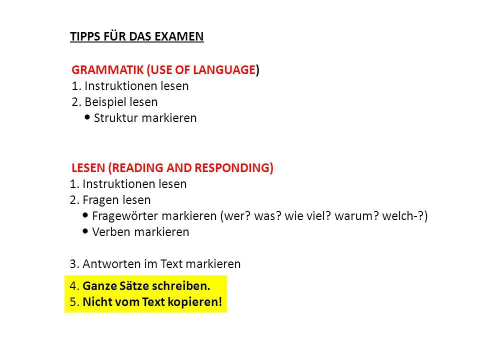 TIPPS FÜR DAS EXAMEN GRAMMATIK (USE OF LANGUAGE) 1. Instruktionen lesen 2. Beispiel lesen  Struktur markieren.