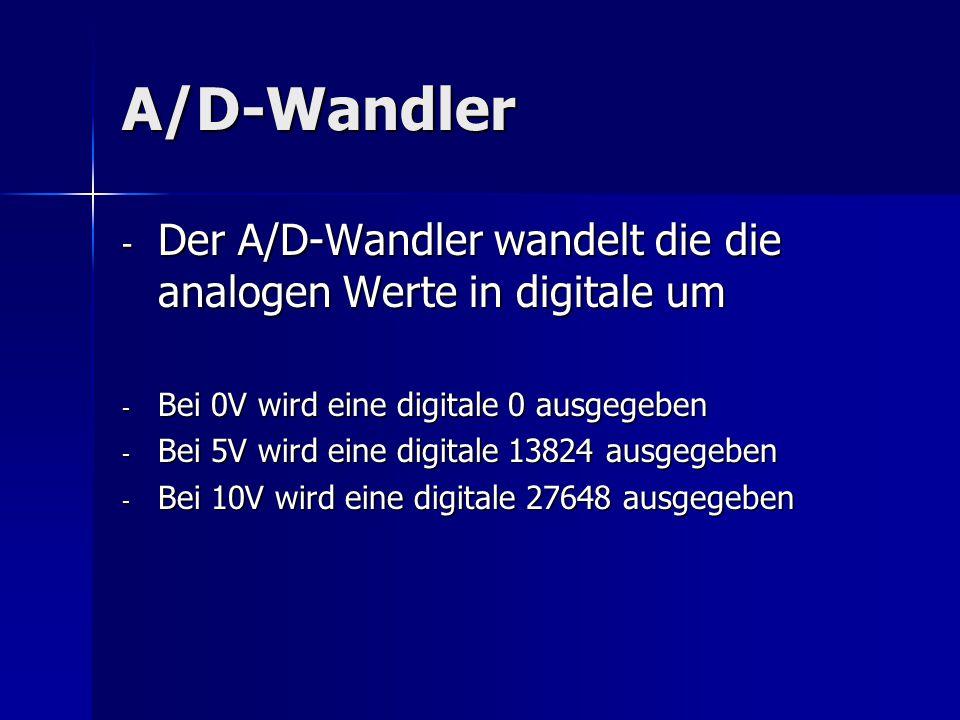 A/D-Wandler Der A/D-Wandler wandelt die die analogen Werte in digitale um. Bei 0V wird eine digitale 0 ausgegeben.