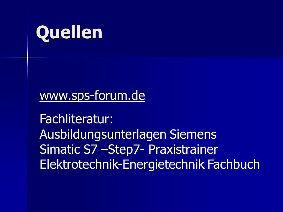 Quellen www.sps-forum.de Fachliteratur: Ausbildungsunterlagen Siemens