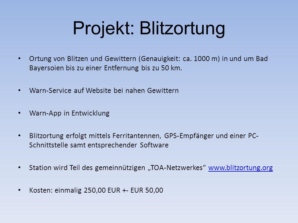 Projekt: Blitzortung Ortung von Blitzen und Gewittern (Genauigkeit: ca. 1000 m) in und um Bad Bayersoien bis zu einer Entfernung bis zu 50 km.
